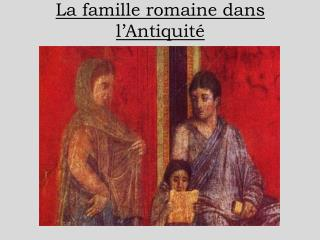 La famille romaine dans l Antiquit