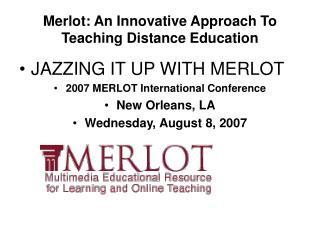 Merlot: An Innovative Approach To Teaching Distance Education