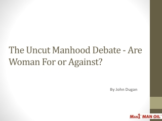 The Uncut Manhood Debate - Are Woman For or Against?