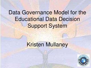 Data Governance Model for the Educational Data Decision Support System    Kristen Mullaney