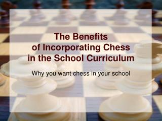 The Benefits of Incorporating Chess  in the School Curriculum