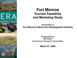 Fort Monroe  Tourism Feasibility  and Marketing Study  Presentation to  Fort Monroe Federal Area Development Authority