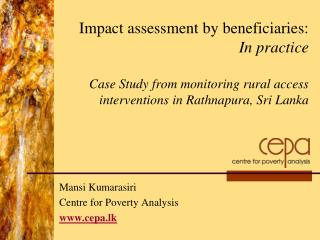 Impact assessment by beneficiaries:  In practice  Case Study from monitoring rural access interventions in Rathnapura, S
