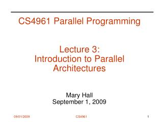CS4961 Parallel Programming   Lecture 3:  Introduction to Parallel Architectures    Mary Hall September 1, 2009