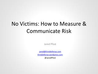 No Victims: How to Measure  Communicate Risk