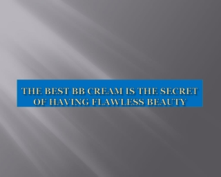 The Best BB Cream is the secret of having flawless beauty