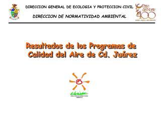 DIRECCION GENERAL DE ECOLOGIA Y PROTECCION CIVIL               DIRECCION DE NORMATIVIDAD AMBIENTAL