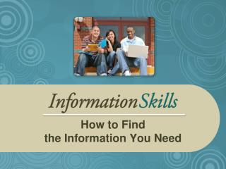 How to Find the Information You Need