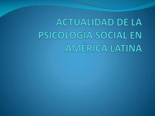 ACTUALIDAD DE LA PSICOLOG A SOCIAL EN AM RICA LATINA