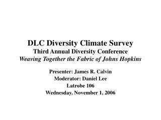 DLC Diversity Climate Survey Third Annual Diversity Conference  Weaving Together the Fabric of Johns Hopkins