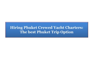 Hiring Phuket Crewed Yacht Charters: The best Phuket Trip Op