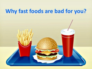 Why fast foods are bad for you?