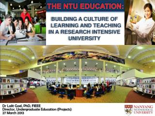 THE NTU EDUCATION:    BUILDING A CULTURE OF             LEARNING AND TEACHING  IN A RESEARCH INTENSIVE UNIVERSITY
