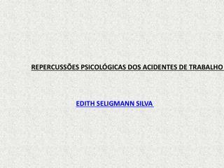 REPERCUSS ES PSICOL GICAS DOS ACIDENTES DE TRABALHO     EDITH SELIGMANN SILVA