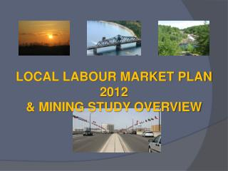 LOCAL LABOUR MARKET PLAN 2012  MINING STUDY OVERVIEW
