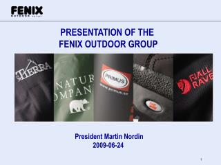 PRESENTATION OF THE  FENIX OUTDOOR GROUP         President Martin Nordin 2009-06-24
