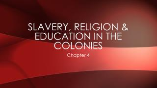 Slavery, religion  Education in the colonies