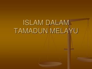 ISLAM DALAM TAMADUN MELAYU