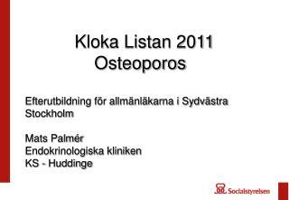 Kloka Listan 2011               Osteoporos  Efterutbildning f r allm nl karna i Sydv stra Stockholm  Mats Palm r Endokri