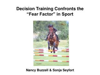 Decision Training Confronts the   Fear Factor  in Sport