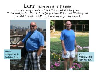 Lars   52 years old   6     height Starting weight on Oct 2010: 255 lbs  and 39 body fat. Today s weight Oct 2011: 212 l