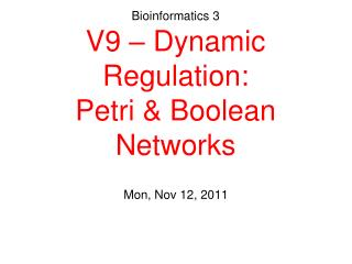 Bioinformatics 3 V9   Dynamic Regulation: Petri  Boolean Networks
