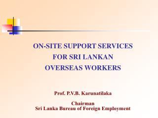 Prof. P.V.B. Karunatilaka  Chairman Sri Lanka Bureau of Foreign Employment