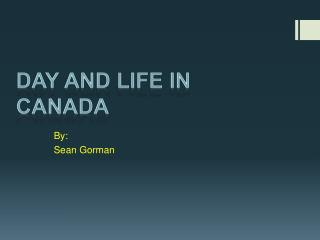 Day and life in Canada