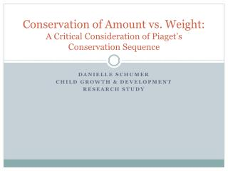 Conservation of Amount vs. Weight: A Critical Consideration of Piaget s Conservation Sequence