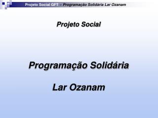 Projeto Social GFT   Programa  o Solid ria Lar Ozanam