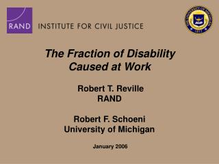 The Fraction of Disability  Caused at Work   Robert T. Reville RAND  Robert F. Schoeni University of Michigan
