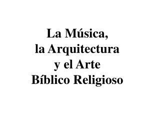 la m sica,  la arquitectura y el arte b blico religioso