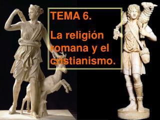 TEMA 6. La religi n romana y el cristianismo.