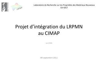 Projet d int gration du LRPMN  au CIMAP