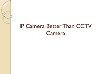 IP camera better than CCTV camera