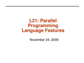L21: Parallel Programming Language Features