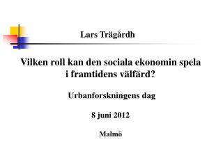 Vilken roll kan den sociala ekonomin spela i framtidens v lf rd    Urbanforskningens dag   8 juni 2012  Malm