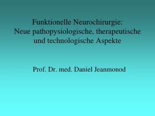 Funktionelle Neurochirurgie: Neue pathopysiologische, therapeutische und technologische Aspekte