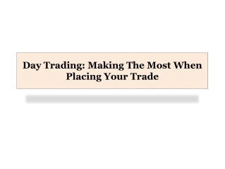 Day Trading: Making The Most When Placing Your Trade
