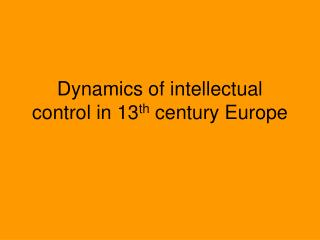 Dynamics of intellectual control in 13th century Europe