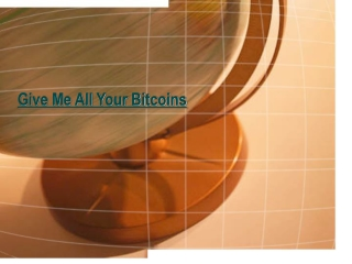 Give Me All Your Bitcoins