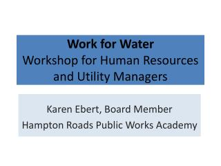 Work for Water  Workshop for Human Resources and Utility Managers