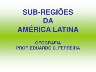 SUB-REGI ES  DA  AM RICA LATINA