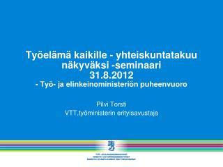 Ty el m  kaikille - yhteiskuntatakuu n kyv ksi -seminaari  31.8.2012 - Ty - ja elinkeinoministeri n puheenvuoro