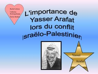 Limportance de  Yasser Arafat lors du conflit Isra lo-Palestinien