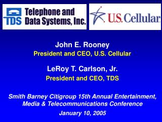 John E. Rooney President and CEO, U.S. Cellular LeRoy T. Carlson, Jr.  President and CEO, TDS  Smith Barney Citigroup 15