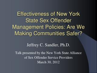 Effectiveness of New York  State Sex Offender  Management Policies: Are We Making Communities Safer