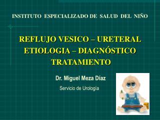 REFLUJO VESICO   URETERAL  ETIOLOGIA   DIAGN STICO  TRATAMIENTO