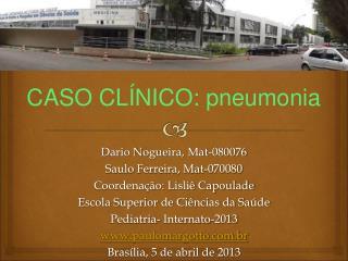 Dario Nogueira, Mat-080076 Saulo Ferreira, Mat-070080 Coordena  o: Lisli  Capoulade Escola Superior de Ci ncias da Sa de