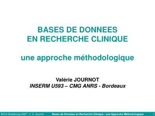 BASES DE DONNEES EN RECHERCHE CLINIQUE  une approche m thodologique   Val rie JOURNOT INSERM U593   CMG ANRS - Bordeaux